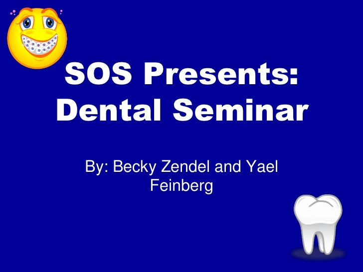 SOS Presents:Dental Seminar<br />By: Becky Zendel and Yael Feinberg<br />