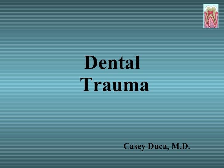 Dental  Trauma Casey Duca, M.D.