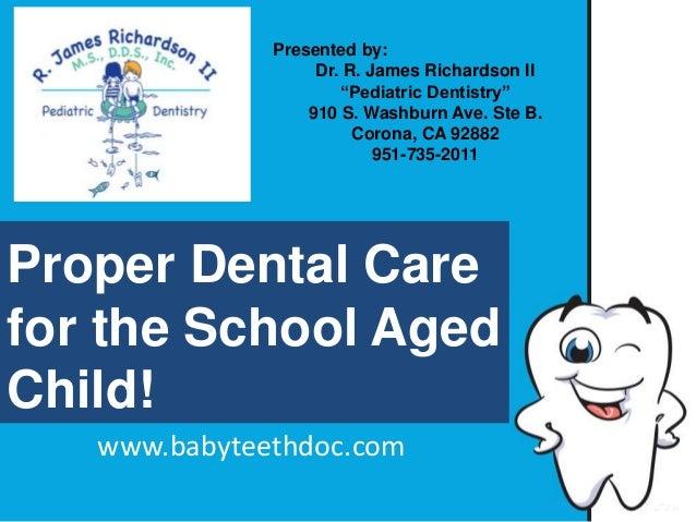 "Presented by: Dr. R. James Richardson II ""Pediatric Dentistry"" 910 S. Washburn Ave. Ste B. Corona, CA 92882 951-735-2011  ..."