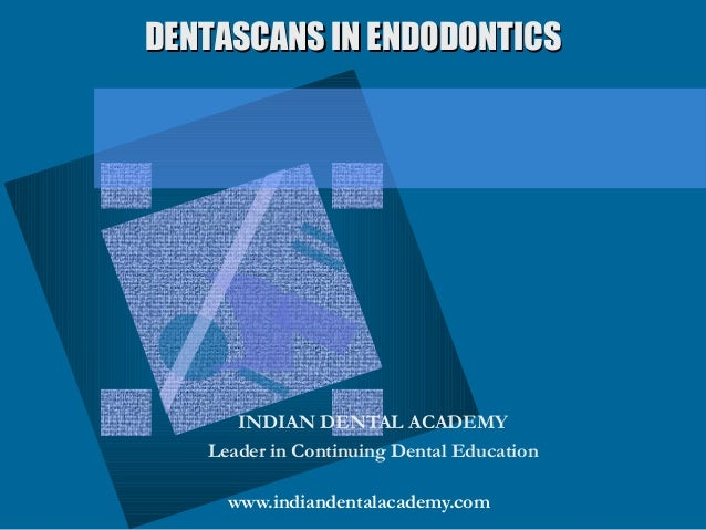 Denta scans in endodontics  /certified fixed orthodontic courses by Indian dental academy