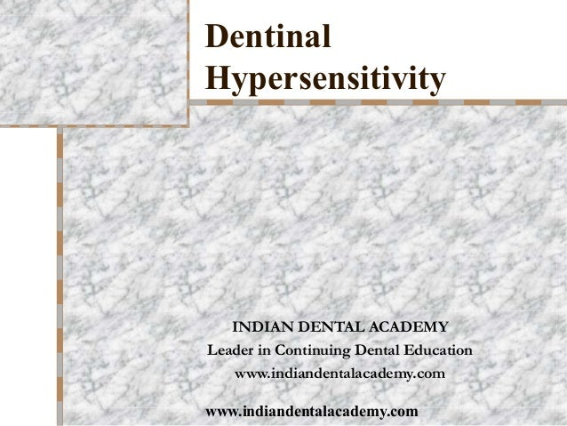 DentinalHypersensitivity   INDIAN DENTAL ACADEMYLeader in Continuing Dental Education   www.indiandentalacademy.comwww.ind...