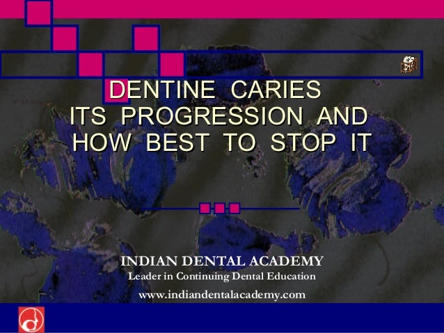 Dental caries progression /certified fixed orthodontic courses by Indian dental academy