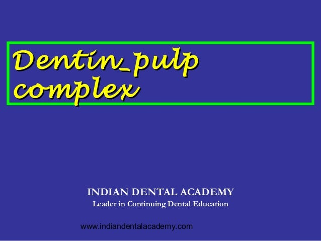 Dentin pulp complex  /certified fixed orthodontic courses by Indian dental academy