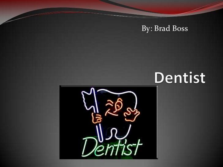 By: Brad Boss<br />Dentist<br />