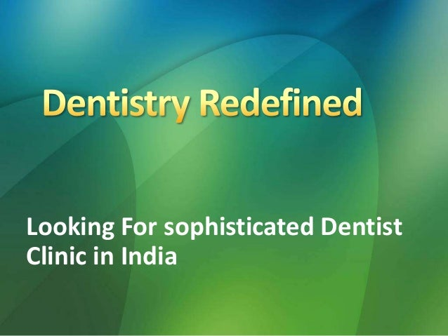 Dentistry Redefined - Dentist clinic in india