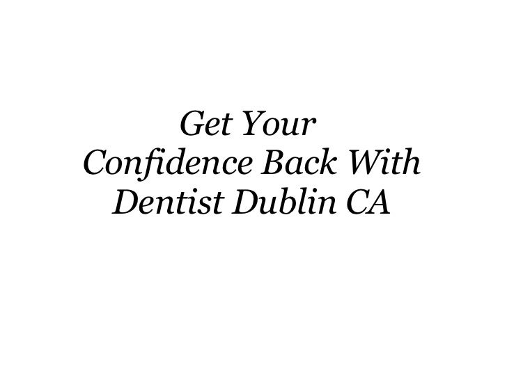Get Your  Confidence Back With Dentist Dublin CA