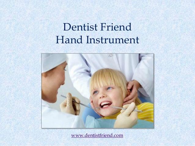 Dentist Friend Hand Instrument www.dentistfriend.com