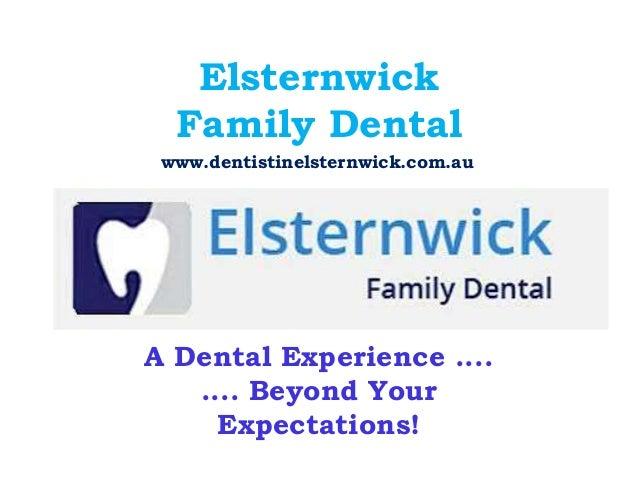 ElsternwickFamily DentalA Dental Experience ........ Beyond YourExpectations!www.dentistinelsternwick.com.au