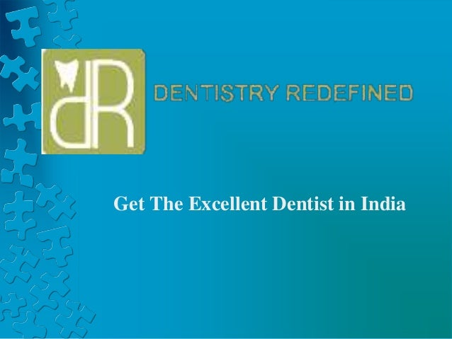 Dentistry Redefined - Dentist in india