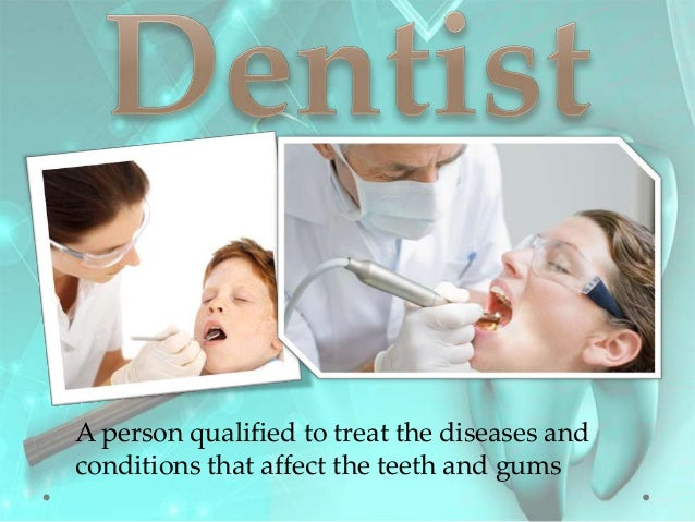 A person qualified to treat the diseases andconditions that affect the teeth and gums