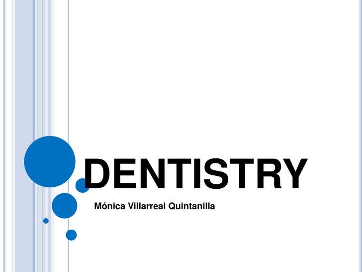 DENTISTRY<br />Mónica Villarreal Quintanilla<br />