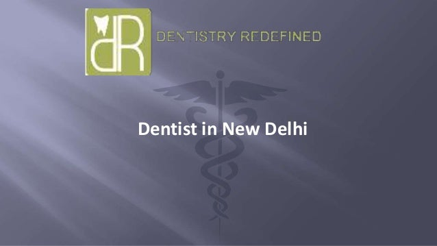 Dentistry redefined - dentist in new delhi