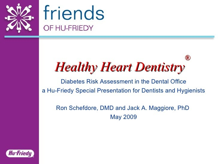 Healthy Heart Dentistry ® Diabetes Risk Assessment in the Dental Office a Hu-Friedy Special Presentation for Dentists and ...