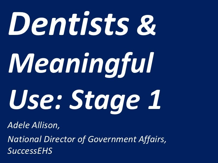 Dentists &MeaningfulUse: Stage 1Adele Allison,National Director of Government Affairs,SuccessEHS