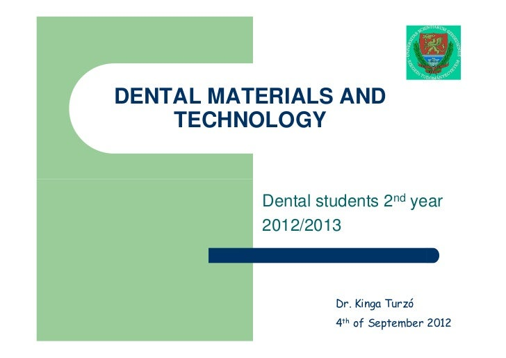 DENTAL MATERIALS AND    TECHNOLOGY          Dental students 2nd year          2012/2013                   Dr. Kinga Turzó ...
