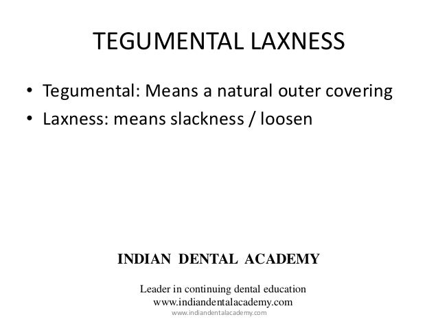 TEGUMENTAL LAXNESS • Tegumental: Means a natural outer covering • Laxness: means slackness / loosen INDIAN DENTAL ACADEMY ...