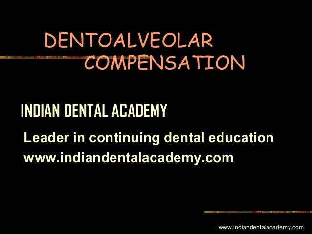 Dentoalveolar compensations /certified fixed orthodontic courses by Indian dental academy