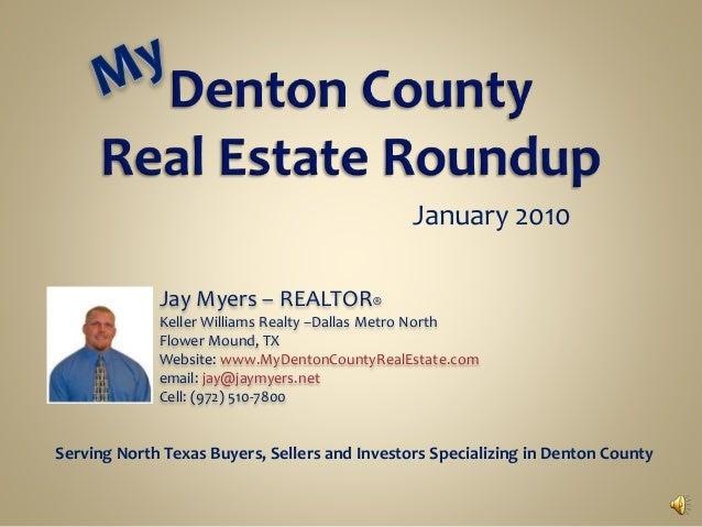 January 2010 Jay Myers – REALTOR® Keller Williams Realty –Dallas Metro North Flower Mound, TX Website: www.MyDentonCountyR...