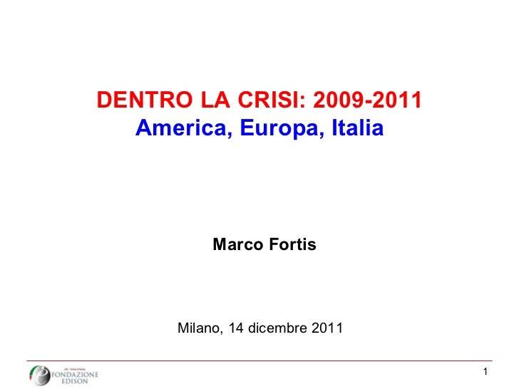 DENTRO LA CRISI: 2009-2011 America, Europa, Italia Marco Fortis Milano, 14 dicembre 2011