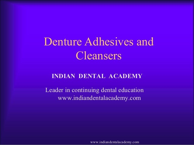Denture Adhesives and Cleansers INDIAN DENTAL ACADEMY Leader in continuing dental education www.indiandentalacademy.com ww...