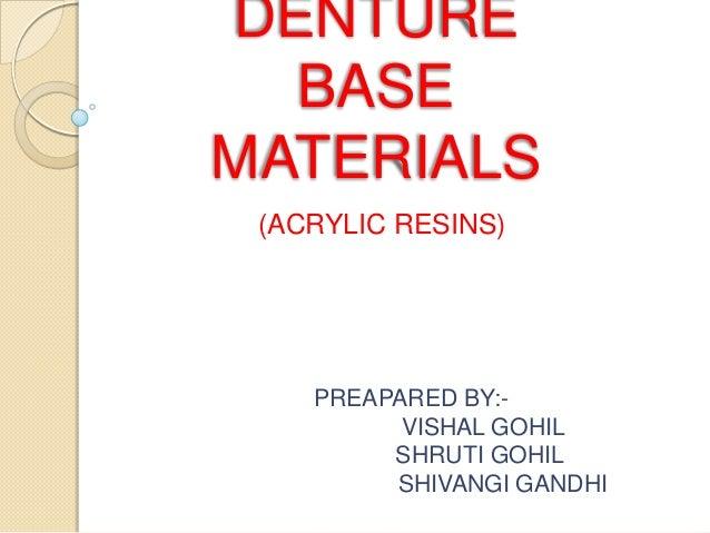 DENTURE BASE MATERIALS (ACRYLIC RESINS) PREAPARED BY:- VISHAL GOHIL SHRUTI GOHIL SHIVANGI GANDHI