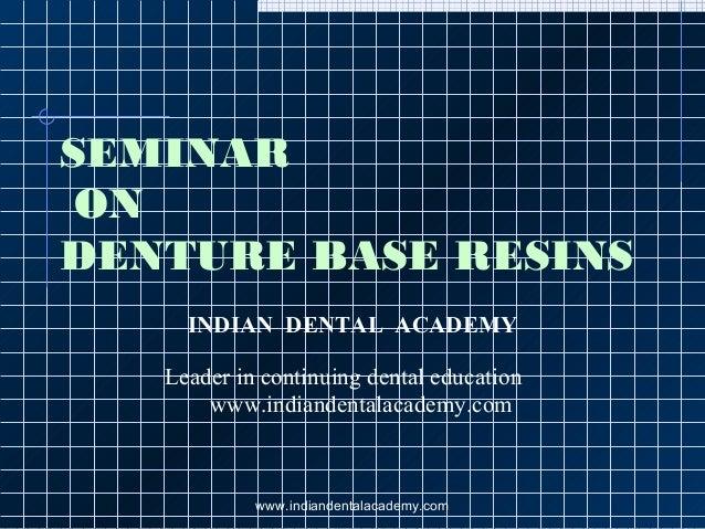 SEMINAR ON DENTURE BASE RESINS INDIAN DENTAL ACADEMY Leader in continuing dental education www.indiandentalacademy.com www...