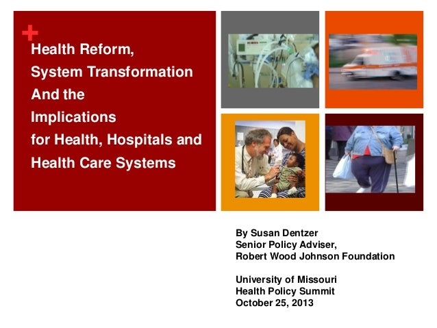 + Reform, Health System Transformation And the  Implications for Health, Hospitals and Health Care Systems  By Susan Dentz...