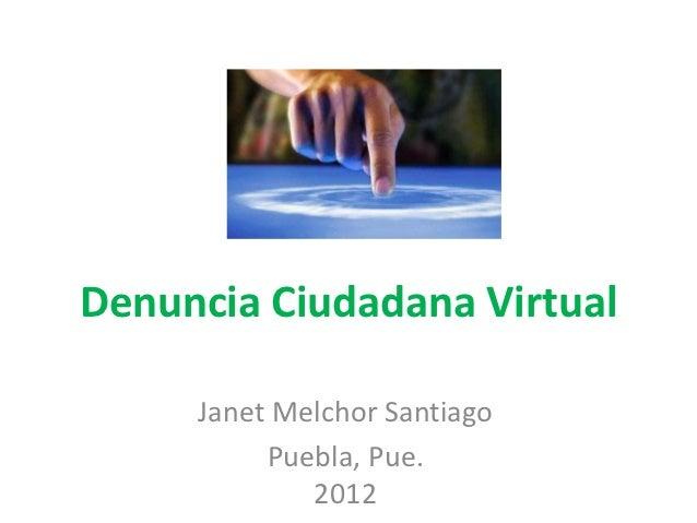 Denuncia Ciudadana Virtual     Janet Melchor Santiago          Puebla, Pue.             2012