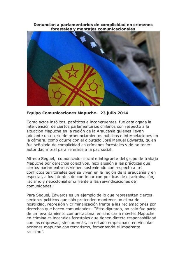 Denuncian a parlamentarios de complicidad en crímenes forestales y montajes comunicacionales Equipo Comunicaciones Mapuche...
