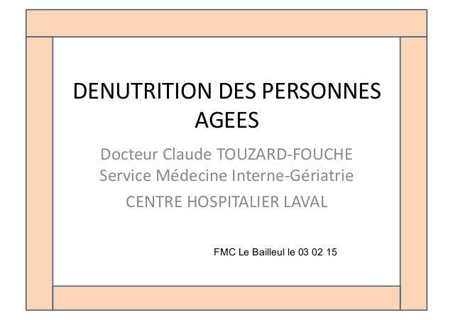 DENUTRITION  DES  PERSONNES   AGEES   Docteur  Claude  TOUZARD-‐FOUCHE   Service  Médecine  Interne-‐G...