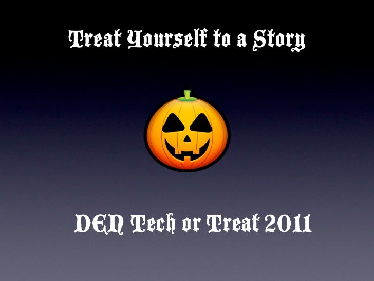 Treat Yourself to a StoryDEN Tech or Treat 2011