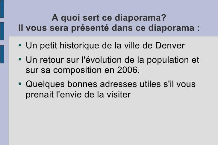 A quoi sert ce diaporama? Il vous sera présenté dans ce diaporama : ● Un petit historique de la ville de Denver ● Un retou...