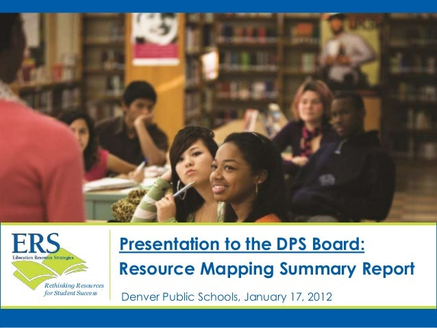 Rethinking Resources for Student Success Presentation to the DPS Board: Resource Mapping Summary Report Denver Public Scho...