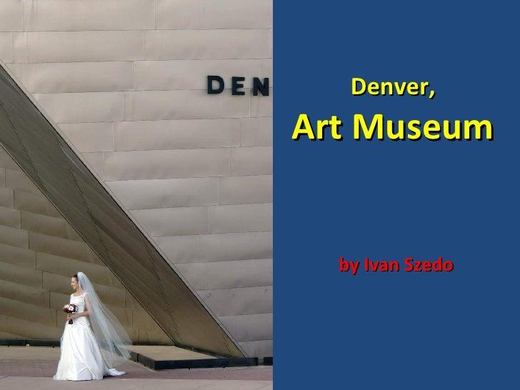 Denver,Art Museum  by Ivan Szedo