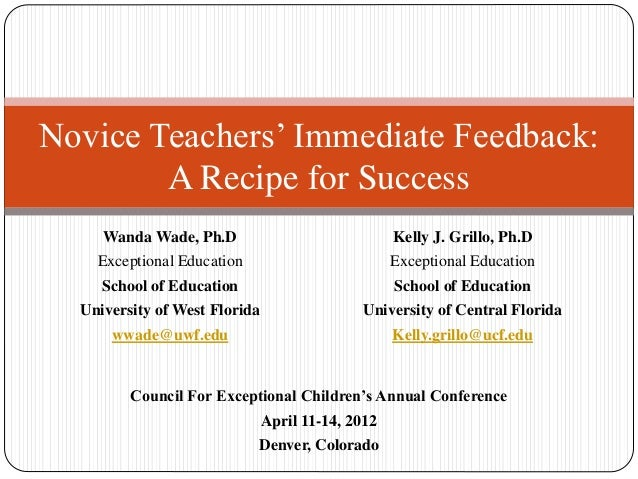 Novice Teachers' Immediate Feedback: A Recipe for Success Wanda Wade, Ph.D Exceptional Education School of Education Unive...