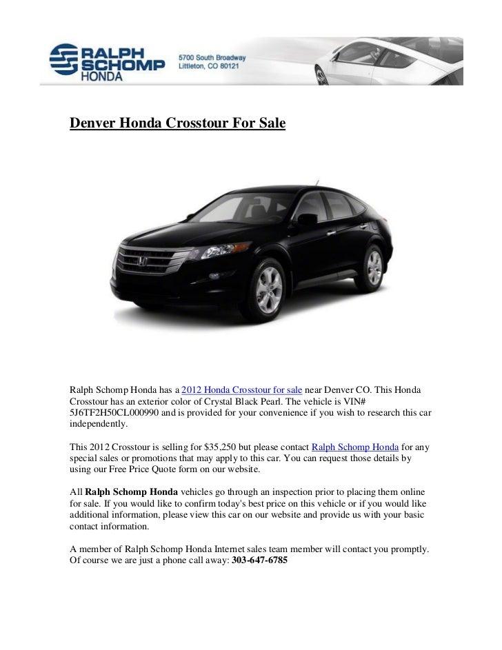 Denver Honda Crosstour For SaleRalph Schomp Honda has a 2012 Honda Crosstour for sale near Denver CO. This HondaCrosstour ...