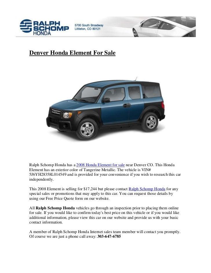 Denver Honda Element For SaleRalph Schomp Honda has a 2008 Honda Element for sale near Denver CO. This HondaElement has an...