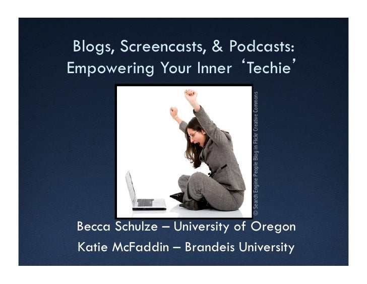 Blogs, Screencasts, & Podcasts:Empowering Your Inner Techie                             © Search Engine People Blog in Fli...