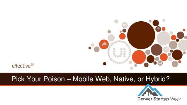 Pick Your Poison – Mobile Web, Native, or Hybrid? - Denver Startup Week - October 24, 2012