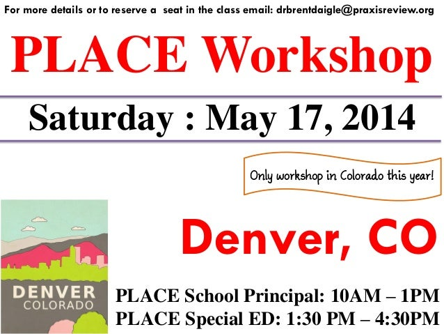 PLACE Workshop For more details or to reserve a seat in the class email: drbrentdaigle@praxisreview.org Saturday : May 17,...