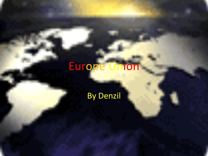 Eur ope   Un ion By Denzil