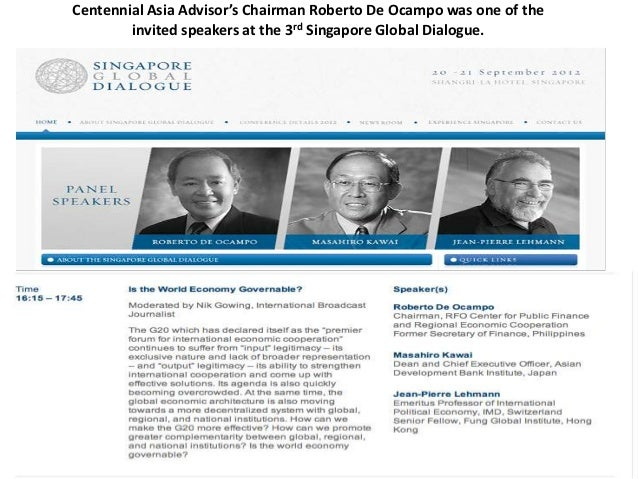 Centennial Asia Advisor's Chairman Roberto De Ocampo was one of the        invited speakers at the 3rd Singapore Global Di...
