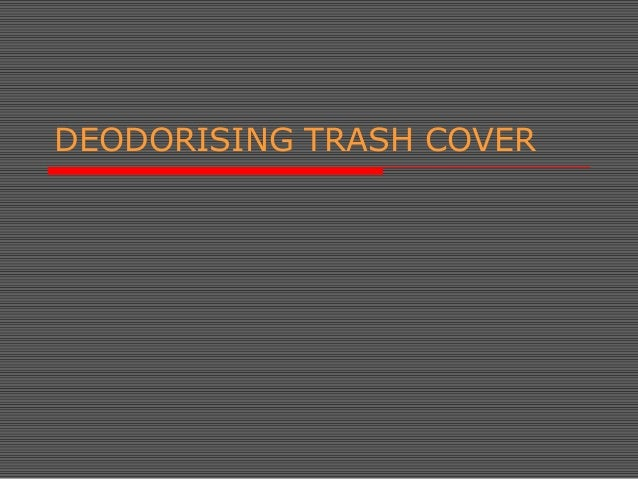 DEODORISING TRASH COVER