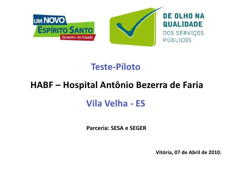 Teste-Piloto<br />HABF – Hospital Antônio Bezerra de Faria<br />Vila Velha - ES<br />Parceria: SESA e SEGER<br />Vitória, ...