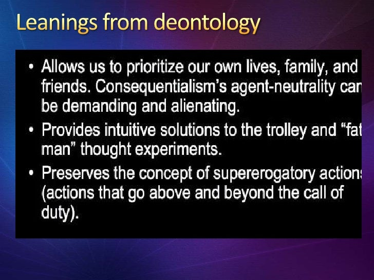 theory of deontology analysis This chapter discusses moderate (or threshold) deontology, its critique, and possible responses deontological theories prioritize values such as autonomy, human dignity, and keeping one's promises over the promotion of good outcomes.