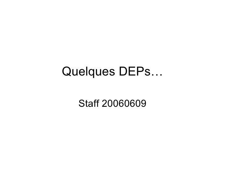 Quelques DEPs… Staff 20060609