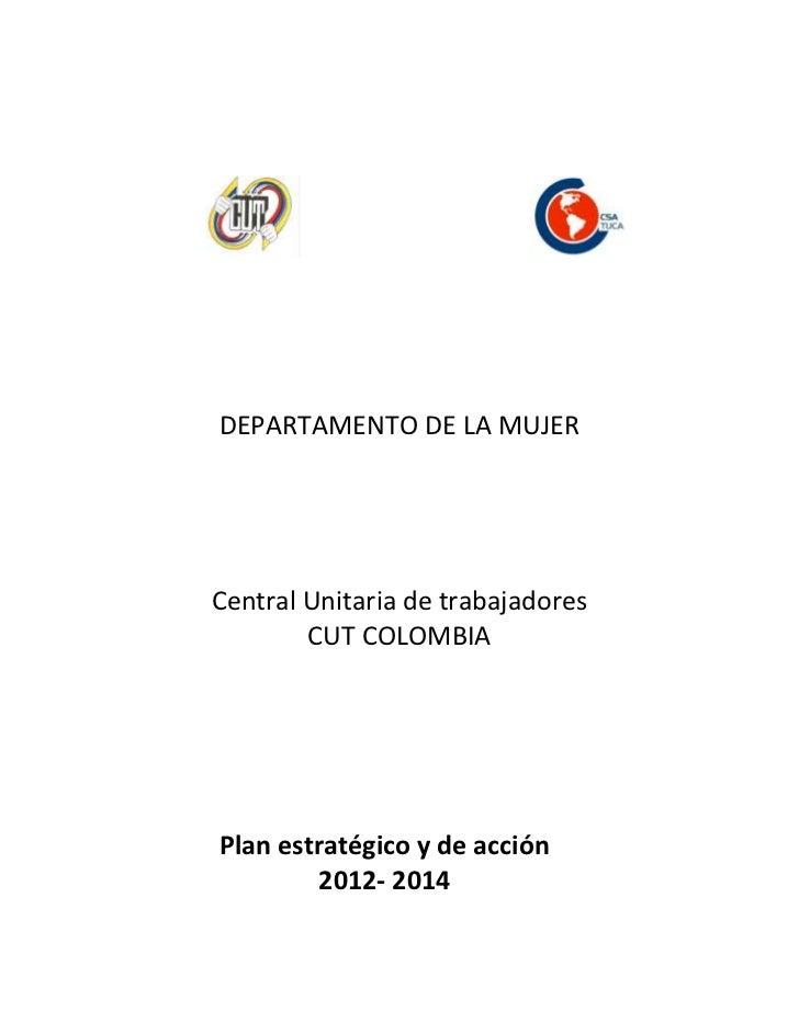 DEPARTAMENTO DE LA MUJERCentral Unitaria de trabajadores        CUT COLOMBIAPlan estratégico y de acción        2012- 2014