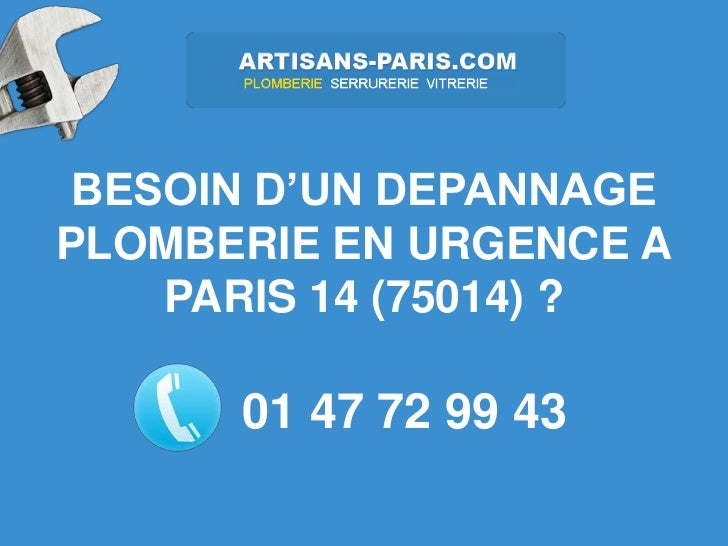 BESOIN D'UN DEPANNAGEPLOMBERIE EN URGENCE A    PARIS 14 (75014) ?      01 47 72 99 43