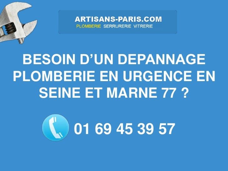 BESOIN D'UN DEPANNAGEPLOMBERIE EN URGENCE EN   SEINE ET MARNE 77 ?      01 69 45 39 57