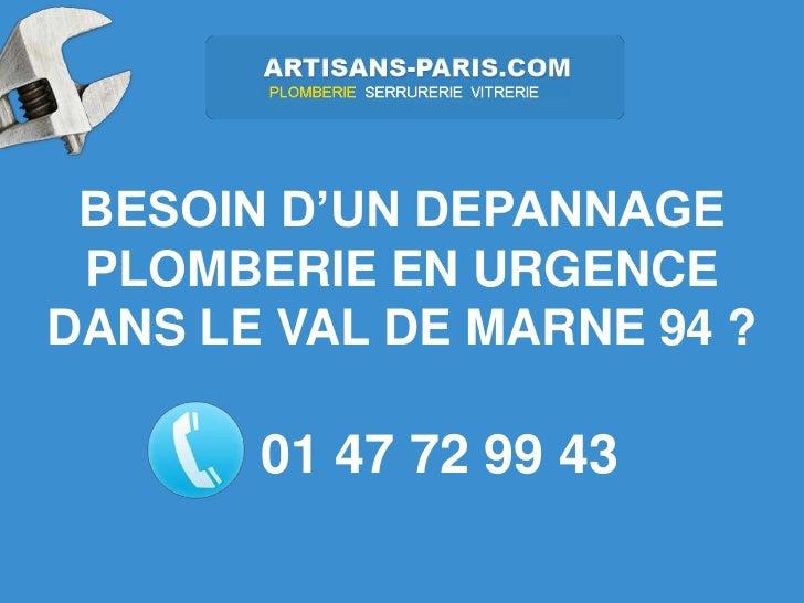 BESOIN D'UN DEPANNAGE PLOMBERIE EN URGENCEDANS LE VAL DE MARNE 94 ?       01 47 72 99 43